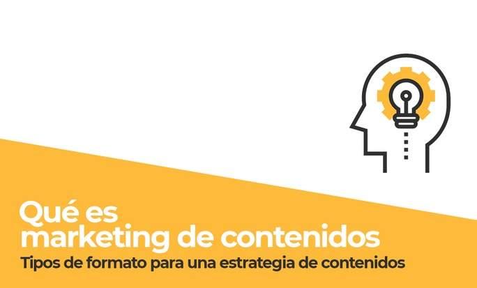 Qué es el marketing de contenidos: tipos de formato para una estrategia de contenidos